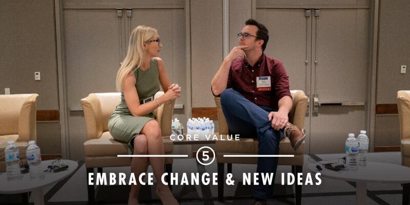 Core Value 5 - CORE VALUE #5 - Embrace Change & New Ideas